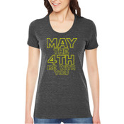 May the 4th Be With You - Ladies' Triblend American Apparel T-shirt