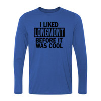 I Liked Longmont Before It Was Cool - Ladies Long Sleeve Ultra Performance 100% Performance T Shirt