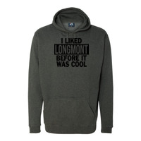 I Liked Longmont Before It Was Cool - Tailgate Hoodie with Koozie & Bottle Opener