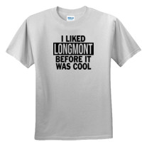 I Liked Longmont Before It Was Cool - Unisex or Youth Ultra Cotton™ 100% Cotton T Shirt