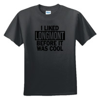 I Liked Longmont Before It Was Cool - DryBlend™ 50 Cotton/50 DryBlend™Poly T Shirt