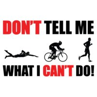 Don t Tell me what I can t do Triathon Men