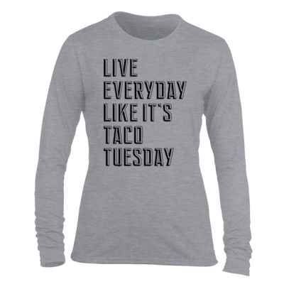 Live Everyday Like It's Taco Tuesday - Light Ladies Long Sleeve Ultra Performance Active Lifestyle T Shirt Thumbnail