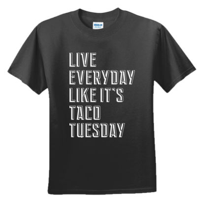 Live Everyday Like It's Taco Tuesday - Unisex or Youth Ultra Cotton™ 100% Cotton T Shirt Thumbnail