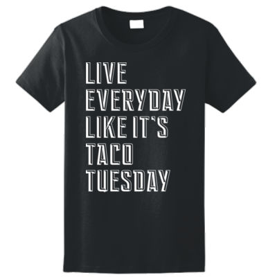Live Everyday Like It's Taco Tuesday - Ladies Ultra Cotton™ 100% Cotton T Shirt Thumbnail